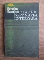 Anticariat: Romulus Rusan - O calatorie spre marea interioara (volumul 2)