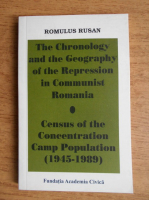 Anticariat: Romulus Rusan - The Chronology and the Geography of the Repression in Communist Romania