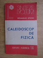 Romulus Sfichi - Caleidoscop de fizica