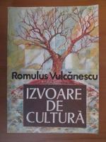 Anticariat: Romulus Vulcanescu - Izvoare de cultura