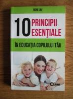 Anticariat: Roni Jay - 10 principii esentiale in educatia copilului tau