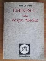 Rosa del Conte - Eminescu sau despre Absolut