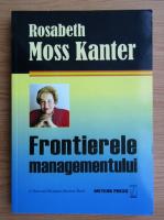 Anticariat: Rosabeth Moss Kanter - Frontierele managementului