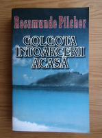 Rosamunde Pilcher - Golgota intoarcerii acasa (volumul 2)