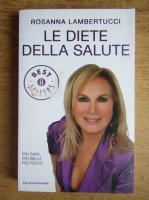 Anticariat: Rosanna Lambertucci - Le diete della salute