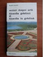 Rosario Assunto - Scrieri despre arta. Filosofia gradinii si filosofia in gradina