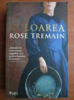 Anticariat: Rose Tremain - Culoarea
