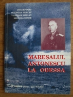 Rotaru Jipa, Octavian Burcin, Vladimir Zodian - Maresalul Antonescu la Odessa