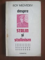 Anticariat: Roy Medvedev - Despre Stalin si stalinism