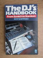 Roy Sheppard - The DJ's handbook, from scratch to stardom