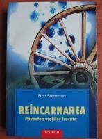 Roy Stemman - Reincarnarea. Povestea vietii trecute
