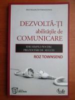 Anticariat: Roz Townsend - Dezvolta-ti abilitatile de comunicare