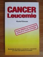 Rudolf Breuss - Cancer. Leucemie. Modalitati de tratare a cancerului, a leucemiei si a altor boli aparent incurabile