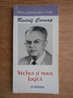 Anticariat: Rudolf Carnap - Vechea si noua logica