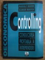 Rudolf Mann, Elmar Mayer - Controlling. Conducerea profitabila a intreprinderii