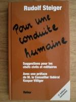 Anticariat: Rudolf Steiger - Pour une conduite humaine. Suggestions pour les chefs civils et militaires. Avec une preface de M. le Conseiller federal Kaspar Villiger