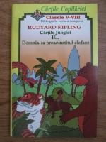 Rudyard Kipling - Cartile junglei. Domnia-sa preacinstitul elefant