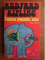 Anticariat: Rudyard Kipling - Domnia-sa preacinstitul elefant
