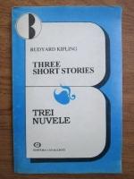 Rudyard Kipling - Three short stories. Trei nuvele