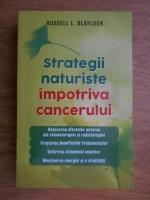 Anticariat: Russell Blaylock - Strategii naturiste impotriva cancerului