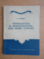 Anticariat: S. Damian - Generalitatea si individualitatea ideii operei literare