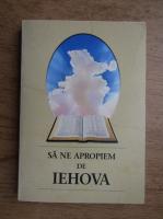Sa ne apropiem de Iehova