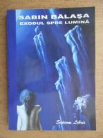 Sabin Balasa - Exodul spre lumina