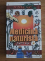 Anticariat: Sabin Ivan - Medicina naturista pentru toti