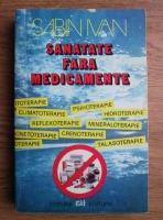 Sabin Ivan - Sanatate fara medicamente