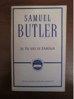 Anticariat: Samuel Butler - Si tu vei fi tarana