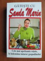 Anticariat: Sanda Marin - Gateste cu Sanda Marin. Cele mai apetisante retete, la indemana tuturor gospodinelor