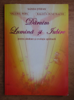 Sanda Stefan - Daruim lumina si iubire pentru sanatate si evolutie spirituala
