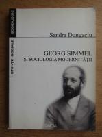 Sandra Dungaciu - Georg Simmel si sociologia modernitatii