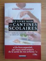 Anticariat: Sandra Franrenet - Le livre noir des cantines scolaires