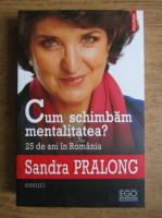 Anticariat: Sandra Pralong - Cum schimbam mentalitatea?