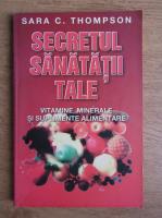 Sara C. Thompson - Secretul sanatatii tale