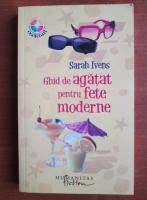 Anticariat: Sarah Ivens - Ghid de agatat pentru fete moderne