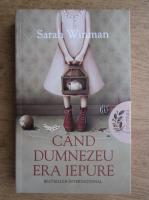 Anticariat: Sarah Winman - Cand Dumnezeu era iepure
