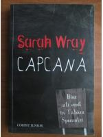 Sarah Wray - Capcana