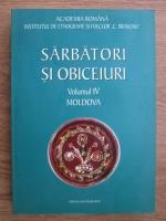Sarbatori si obiceiuri. Raspunsuri la chestionarele atlasului etnografic roman (volumul 4, Moldova)