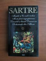 Anticariat: Sartre - Mustele. Cu usile inchise. Morti fara ingropaciune. Diavolul si bunul Dumnezeu. Sechestratii din Altona