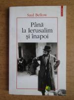 Saul Bellow - Pana la Ierusalim si inapoi