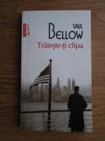 Saul Bellow - Traieste-ti clipa (Top 10+)