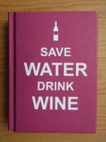 Anticariat: Save water, drink wine