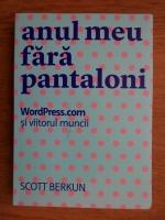 Anticariat: Scott Berkun - Anul meu fara pantaloni