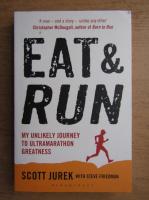 Anticariat: Scott Jurek - Eat and run. My unlikely journey to ultramarathon greatness