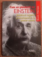 Anticariat: Scott Thorpe - Cum sa gandesti ca Einstein. Incalcati regulile si descoperiti-va geniul ascuns
