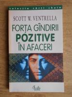 Anticariat: Scott W. Ventrella - Forta gandirii pozitive in afaceri