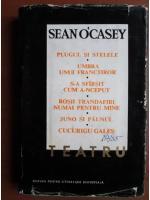 Sean Ocasey - Plugul si stelele. Umbra unui franctiror. S-a sfarsit cum a-nceput. Rosii trandafiri numai pentru tine. Juno si paunul. Cucurigu galas
