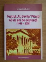 Anticariat: Sebastian Tudor - Teatrul Al. Davila Pitesti, 60 de ani de existenta 1948-2008